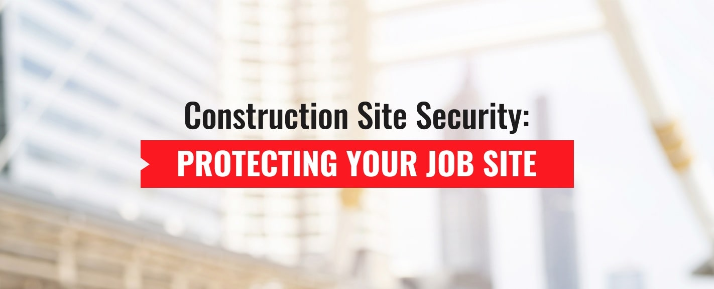 Construction Site Security: Protecting Your Job Site