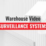 Warehouse Video Surveillance Systems